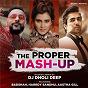 Compilation The Proper Mashup avec Badshah / DJ Dholi Deep, Aastha Gill, Badshah, Akasa & Harrdy Sandhu / Aastha Gill / Akasa / Harrdy Sandhu...