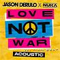 Album Love Not War (The Tampa Beat) (Acoustic) de Jason Derulo X Nuka / Nuka