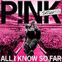 Album All I Know So Far: Setlist de Pink