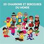 Compilation 20 Chansons et berceuses du monde avec Zaza Fournier / Los Pasajeros / Sol Espèche / Juliana Olm / Devon Graves...
