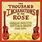 Compilation The thousand incarnations of the rose: american primitive guitar & banjo (1963-1974) avec John Fahey / Leo Kottke / Peter Walker / Harry Taussig / Sandy Bull...