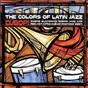 Compilation The colors of latin jazz: cubop! avec The Caribbean Jazz Project / Poncho Sanchez / Tito Puente / Ray Barretto / Dave Samuels...