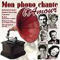 Compilation Mon phono chante l'amour avec Paulette Rollin / Lucienne Boyer / Réda Caire / Lina Margy / Roland Petit...