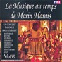 Compilation La musique au temps de marin marais avec Le Concert des Nations, Jordi Savall / Fabio Biondi, Jordi Savall, Pierre Hantaï, Rolf Lislevand / Jordi Savall / Ensemble Fitzwilliam, Jean Pierre Nicolas, Pierre Hamon, Michele Deverite, Bruno Cocset, Pascal Monteilhet / Hopkinson Smith...