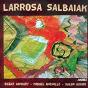 Album Larrosa salbaiak de Beñat Achiary / Michel Queuille / Julen Axiari