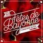 Compilation Fêtes de bayonne 2017 (album officiel) avec Patxi Etcheverry / Les James Bond de Bayonne / Les Piments Rouges / South Side Familia Ska / Owen Lagadec...