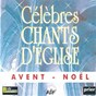 Album Célèbres chants d'église: avent - noël de Ensemble Vocal L Alliance