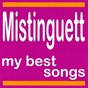 Album My best songs - mistinguett de Mistinguett, Jean Gabin / Mistinguett / Mistinguett, Andre Randall, Lino Carenzio, Mademoiselle Jade