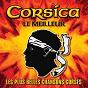 Compilation Corsica : le meilleur (les plus belles chansons corses) avec Antoine Bonelli / Petru Guelfucci / Bruno & Regina / Paulo Quilici / Antoine Ciosi...