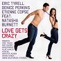 Album Love gets crazy (feat. natasha burnett) de Eric Tyrell, Denice Perkins, Etienne Copse