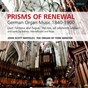 Album Prisms of Renewal (German Organ Music 1840 - 1900) de John Scott Whiteley