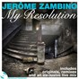 Compilation My resolution by jerome zambino (original, remixes and exclusive live MIX) avec Cléo / Jerome Zambino, Dan Marko, Em / Tommy Marcus / Alcôve / Jerome Zambino, Andre L...