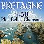 Compilation Bretagne : les 50 plus belles chansons avec Michel Tonnerre / Soldat Louis / Tri Yann / Yann-Fanch Kemener, Didier Squiban / Dan Ar Braz...