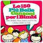 Compilation Le 150 più belle canzoni per I bimbi (party, birthday, dance, cartoon and TV hits, lullabies, classics for kids) avec Baila Mambo / Rainbow Project / Ester / Salsaloco de Cuba / Cartoon Warriors...