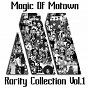 Compilation Magic of motown, vol. 1 (rarity collection) avec Chico Leverett / Marv Johnson / Eddie Holland / Barrett Strong / The Swinging Tigers...