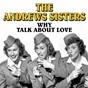 Album Why talk about love de The Andrews Sisters