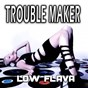 Album Troublmaker de Low Flava