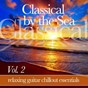 Compilation Classical by the sea, vol. 2 (relaxing chillout guitar essentials) avec Carisma Guitar Duo / Marco Pisoni / Guido Querci / Domenico Carella / Andrea Dieci...