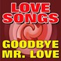 Compilation Love songs goodbye Mr. love (original songs original artists) avec Edwin Bruce / Warren Smith / Carl Mann / Jerry Lee Lewis / Ray Smith...