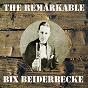 Album The Remarkable Bix Beiderbecke de Bix Beiderbecke