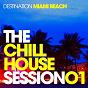 Compilation The chill house session 01 - destination miami beach avec Nouvelle Boutique / Lollo Elkhan / The Mann / Long Soul / Deep Lovers...