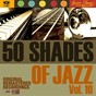 Compilation 50 shades of jazz, vol. 10 avec Chick Bullock / Fred Elizalde / Bert Lown & His Orchestra / The Chicago Footwarmers / Jean Goldkette...