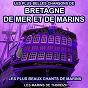 Album Les plus belles chansons de bretagne, de mer et de marins (les plus beaux chants de marins) de Les Marins de Ti-Breizh