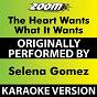 Album The Heart Wants what it Wants (Karaoke Version) (Originally Performed By Selena Gomez) de Zoom Karaoke