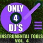 Album Only 4 DJ's: instrumental tools, vol. 4 de DJ Instrumentals