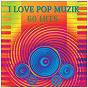 Compilation I love pop muzik (60 hits) avec Miko / Estelle Brand / Brandon Stan / Debbie Snow / Ange...