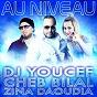 Album Au niveau (feat. cheb bilal, zina daoudia) de DJ Youcef