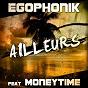 Album Ailleurs (feat. moneytime) (radio mix) de Egophonik