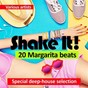 Compilation Shake it! (20 margarita beats) (special deep-house selection) avec 5th Element / Mark Sia / Rolf Boss / Joseph Brittanny / Victor Arman...
