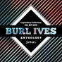 Album Legendary collection: oh, my side (burl ives anthology) de Burl Ives