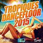 Compilation Tropiques dancefloor (2015) avec Gage / Fanny J / Ilegales / Matt Houston / Antonny Drew...