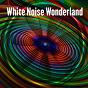 Album White noise wonderland de Relaxing / Rain Sounds & White Noise / Water Sound Natural White Noise