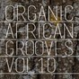 Compilation Organic african grooves, vol.10 avec Finito / Daprinze Usifoh / DJ Henry X / DJ Neptuce / Dr Victor Olaiya...