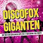 Compilation Discofox giganten (die besten schlager hits 2017 für deine fox party) avec Tommy Fischer / Justin Winter / Andreas Lawo / Steffen Jürgens / Nicole Freytag...