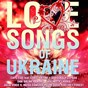 Compilation Love songs of ukraine avec Dan Balan / Cape Cod / Dakooka / Cepasa / Lavika...