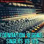 Compilation Foundation Reggae: Singers vs. DJ's avec Vernon Buckley & Son / Dennis Alcapone / U-Roy / Winston Wright / Samuel the First...