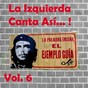 Compilation La izquierda canta así...! (vol. 6) avec Violeta Parra / Horacio Guarany / Carlos Puebla / Ali Primera / Mercedes Sosa...