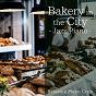 Album Bakery in the city - jazz piano- de Relaxing Piano Crew