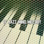 Compilation 17 jazz mind melody avec Peaceful Piano