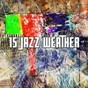 Album 15 Jazz Weather de Relaxing Piano Music Consort