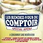 Compilation Les rdv du comptoir (spécial apéro) avec Les Compagnons du Comptoir / Les Charlots / Pompon & Escarède / Bézu / Les Gloutons...