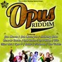 Compilation Opus riddim avec Lord Bitum / Jah Mason / Ricardo Clarke / Leah Rosier / Anthony John...