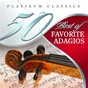 Album 50 best of favorite adagios (platinum classics) de Lithuanian Chamber Orchestra / Tbilisi Symphony Orchestra / St. Petersburg Orchestra of the State Hermitage Museum Camerata / St. Petersburg Orchestra Opera / Andrei Ivanovich...