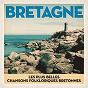 Compilation Bretagne: les plus belles chansons du peuple breton avec Soldat Louis / Ronan le Bars Group / Red Cardell / Kemper Bagad / Hamon Martin...