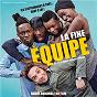 Compilation La fine équipe (bande originale du film) avec Oxmo Puccino / Annabelle Lengronne / Ralph Amoussou / Jackee Toto / Doudou Masta...