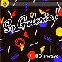 Compilation So galerie! 80's wave avec Gaby Concato / Laurent Vernerey / Regis Cecarrelli / Franck Fossey / Norman Langolff...